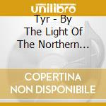 Tyr - By The Light Of The Northern Star cd musicale di TYR