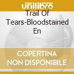 BLOODSTAINED ENDURANCE                    cd musicale di TRAIL OF TEARS