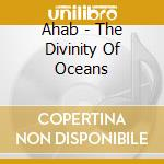 THE DIVINITY OF OCEANS                    cd musicale di AHAB