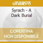 Syrach - A Dark Burial cd musicale di SYRACH