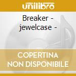 Breaker - jewelcase - cd musicale