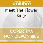 MEET THE FLOWER KINGS                     cd musicale di FLOWER KINGS THE