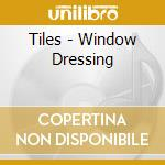 WINDOW DRESSING                           cd musicale di TILES