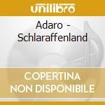 SCHLARAFFENLAND                           cd musicale di ADARO