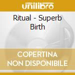 SUPERB BIRTH                              cd musicale di RITUAL
