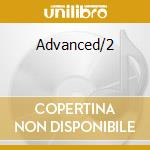 Advanced/2 cd musicale