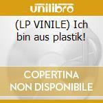 (LP VINILE) Ich bin aus plastik! lp vinile