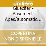 BASEMENT APES/AUTOMATIC THRILL            cd musicale di GLUECIFER