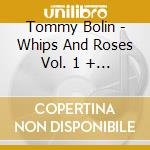 WHIPS AND ROSES VOL.1/VOL.2 cd musicale di Tommy Bolin