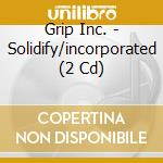 SOLIDIFY/INCORPORATED                     cd musicale di Inc. Grip