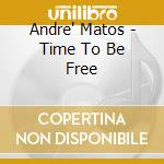 TIME TO BE FREE cd musicale di Andre Matos