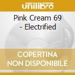 ELECTRIFIED(RE-RELEASE)                   cd musicale di PINK CREAM 69