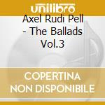 Axel Rudi Pell - The Ballads Vol.3 cd musicale di AXEL RUOI PELL