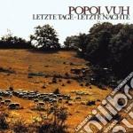 LETZTE TAGE, LETZTE NACHTE                cd musicale di Vuh Popol