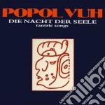 DIE NACHT DER SEELE - TANTRIC SONGS       cd musicale di Vuh Popol