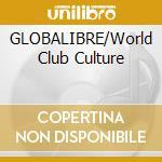 GLOBALIBRE/World Club Culture cd musicale di ARTISTI VARI