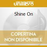SHINE ON                                  cd musicale di JANE