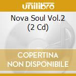 NOVA SOUL-2/Contemporary soul coll. cd musicale di ARTISTI VARI (2CD)
