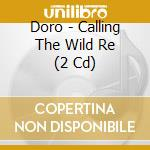 CALLING THE WILD - NEW EDITION            cd musicale di DORO