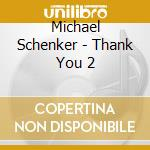 THANK YOU 2                               cd musicale di Michael Schenker