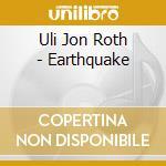 EARTHQUAKE                                cd musicale di Uli jon Roth