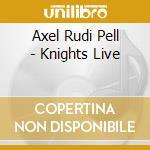 Axel Rudi Pell - Knights Live cd musicale di AXEL RUDI PELL