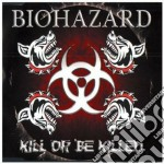 KILL OR BE KILLED cd musicale di BIOHAZARD