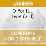 O FOR IT... LIVE! (2CD) cd musicale di Manchu Fu