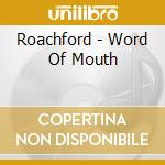 WORD OF MOUTH                             cd musicale di ROACHFORD