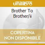 BROTHER TO BROTHER/II                     cd musicale di Zant Van