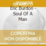 SOUL OF A MAN cd musicale di Eric Burdon