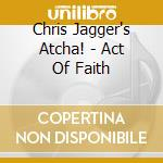 ACT OF FAITH cd musicale di Chris Jagger's