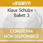BALLET 3 cd musicale di Klaus Schulze