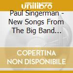 Paul Singerman - New Songs From The Big Band Era cd musicale di Paul Singerman
