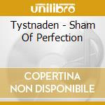 SHAM OF PERFECTION cd musicale di TYSTNADEN