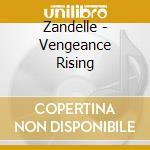 CD - ZANDELLE - VENGEANCE RISING cd musicale di ZANDELLE