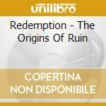 THE ORIGINS OF RUIN cd musicale di REDEMPTION