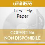 CD - TILES - FLY PAPER cd musicale di TILES