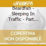 CD - BEARDFISH            - SLEEPING IN TRAFFIC VOL.2 cd musicale di BEARDFISH