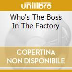 WHO'S THE BOSS IN THE FACTORY             cd musicale di KARMAKANIC