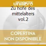 Zu hofe des mittelalters vol.2 cd musicale