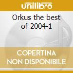 Orkus the best of 2004-1 cd musicale