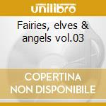 Fairies, elves & angels vol.03 cd musicale