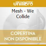 WE COLLIDE cd musicale di MESH