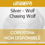 WOLF CHASING WOLF                         cd musicale di SILVER