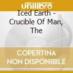 CRUCIBLE OF MAN, THE cd musicale di ICED EARTH