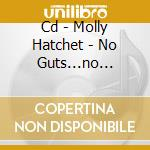 CD - MOLLY HATCHET        - NO GUTS...NO GLORY cd musicale di Hatchet Molly