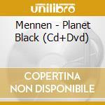CD - MENNEN               - PLANET BLACK cd musicale di MENNEN