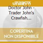TRADER JOHN'S CRAWFISH SOIREE cd musicale di John Doctor