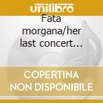 Fata morgana/her last concert 1988 cd musicale di Nico